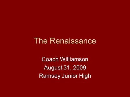 The Renaissance Coach Williamson August 31, 2009 Ramsey Junior High.