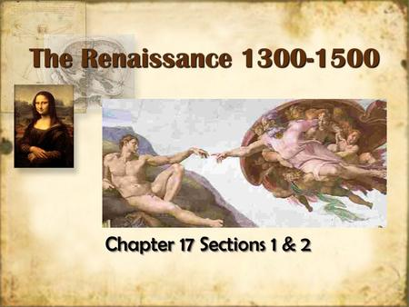 Chapter 17 Sections 1 & 2 The Renaissance 1300-1500 The Renaissance 1300-1500.