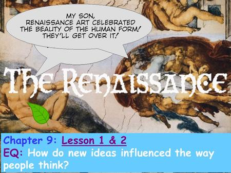 Chapter 9: Lesson 1 & 2 EQ: How do new ideas influenced the way people think?