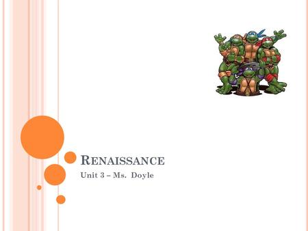 R ENAISSANCE Unit 3 – Ms. Doyle. D AY 1: P AGE 1: R ENAISSANCE The Renaissance began in Italy Italian Cities (Milan, Venice, Florence) Urban Societies.