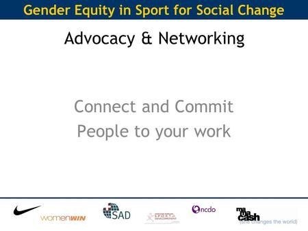 Gender Equity in Sport for Social Change Advocacy & Networking Connect and Commit People to your work.
