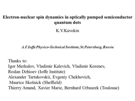 Electron-nuclear spin dynamics in optically pumped semiconductor quantum dots K.V.Kavokin A.F.Ioffe Physico-Technical Institute, St.Petersburg, Russia.
