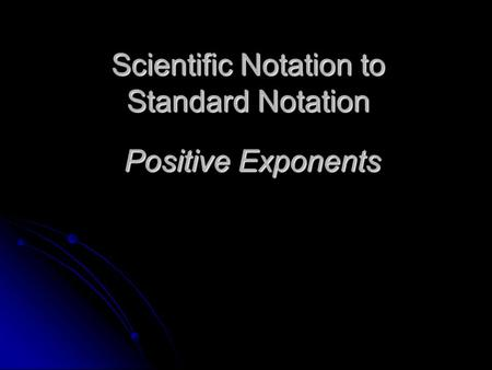 Scientific Notation to Standard Notation Positive Exponents.
