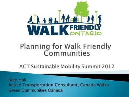 Kate Hall Active Transportation Consultant, Canada Walks Green Communities Canada.
