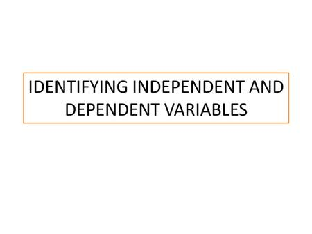 IDENTIFYING INDEPENDENT AND DEPENDENT VARIABLES. DIRECTIONS For the following statements create a hypothesis, then identify the IV and DV. EX—Blondes.