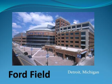 Detroit, Michigan. History Opened in 2002 Located in Downtown Detroit Across the street from Comerica Park (MLB) Replaced the Pontiac Silverdome Total.