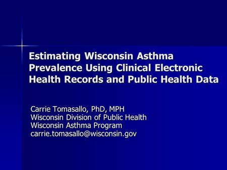 Estimating Wisconsin Asthma Prevalence Using Clinical Electronic Health Records and Public Health Data Carrie Tomasallo, PhD, MPH Wisconsin Division of.