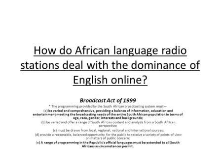 How do African language radio stations deal with the dominance of English online? Broadcast Act of 1999 * The programming provided by the South African.