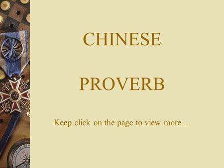 CHINESE PROVERB Keep click on the page to view more...