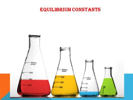 "EQUILIBRIUM CONSTANTS. As its name suggests, ""equilibrium"" is a balance – a balance between the forward and reverse rates of a chemical reaction. But."