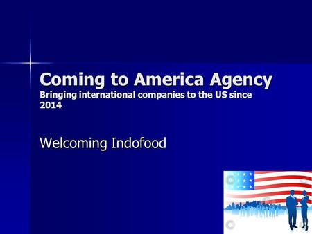 Coming to America Agency Bringing international companies to the US since 2014 Welcoming Indofood.