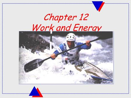 Chapter 12 Work and <strong>Energy</strong>. Work force distance Def n : Work is done when a force is exerted on an object causing it to move a distance in the direction.