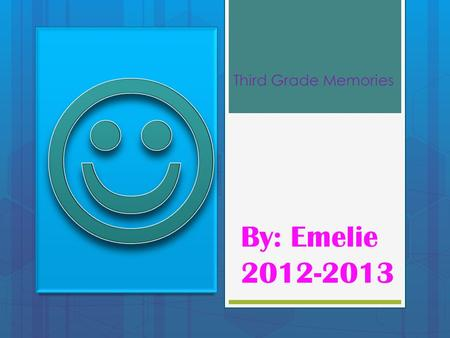 Third Grade Memories By: Emelie 2012-2013. School Days We do some pretty hard work that might sound easy but it's not. We also have projects that might.