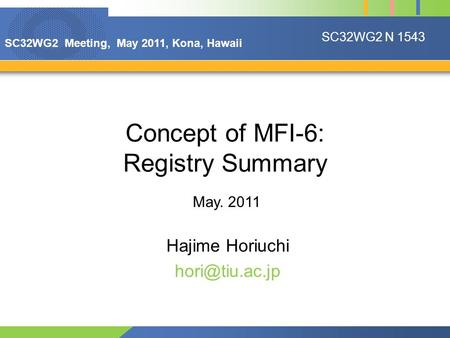 Concept of MFI-6: Registry Summary Hajime Horiuchi May. 2011 SC32WG2 N 1543 SC32WG2 Meeting, May 2011, Kona, Hawaii.