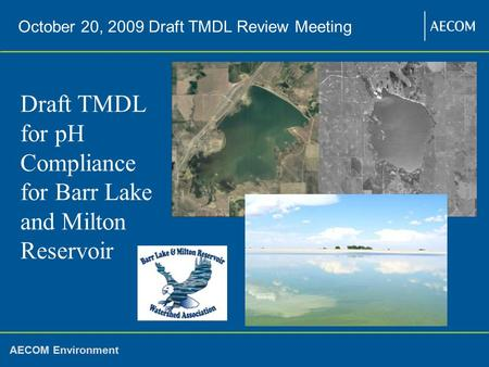 Confidential AECOM Environment Draft TMDL for pH Compliance for Barr Lake and Milton Reservoir October 20, 2009 Draft TMDL Review Meeting.