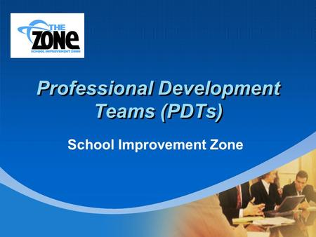 Company LOGO Professional Development Teams (PDTs) School Improvement Zone.