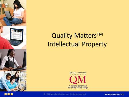 Quality Matters TM Intellectual Property © 2014 MarylandOnline, Inc. All rights reserved.