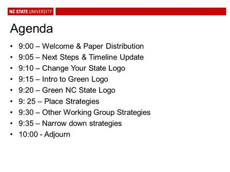 Agenda 9:00 – Welcome & Paper Distribution 9:05 – Next Steps & Timeline Update 9:10 – Change Your State Logo 9:15 – Intro to Green Logo 9:20 – Green NC.
