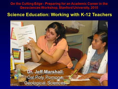 On the Cutting Edge - Preparing for an Academic Career in the Geosciences Workshop, Stanford University, 2010 Science Education: Working with K-12 Teachers.