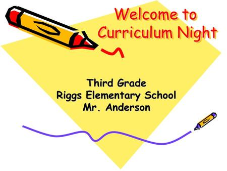Welcome to Curriculum Night Third Grade Riggs Elementary School Mr. Anderson.