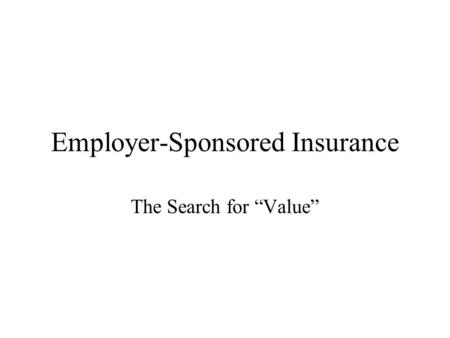 "Employer-Sponsored Insurance The Search for ""Value"""