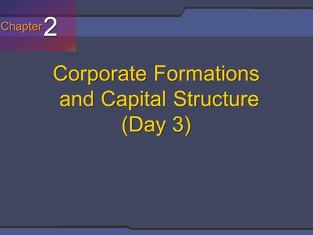 Chapter 2 2 Corporate Formations and Capital Structure (Day 3)