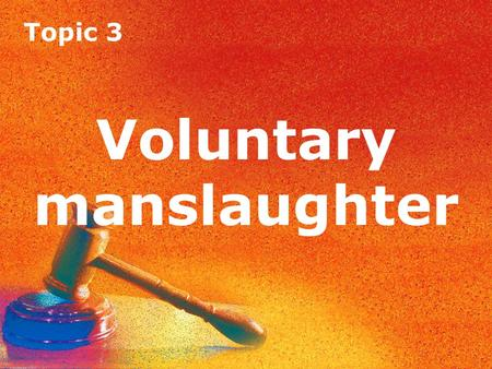 Topic 3 Voluntary manslaughter. Topic 3 Introduction Voluntary manslaughter was introduced by Parliament via the Homicide Act 1957. It was designed to.
