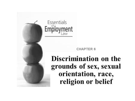CHAPTER 6 Discrimination on the grounds of sex, sexual orientation, race, religion or belief.