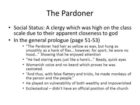 "The Pardoner Social Status: A clergy which was high on the class scale due to their apparent closeness to god In the general prologue (page 51-53) ""The."