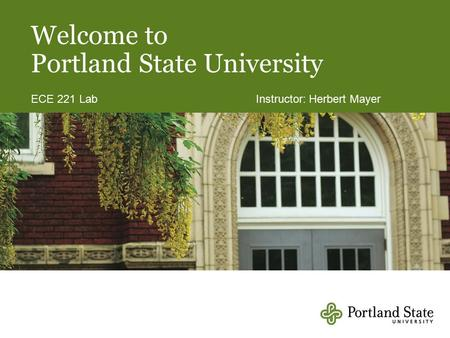 Welcome to Portland State University ECE 221 Lab Instructor: Herbert Mayer.
