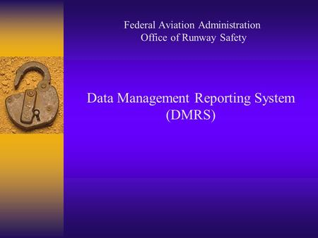 Federal Aviation Administration Office of Runway Safety Data Management Reporting System (DMRS)