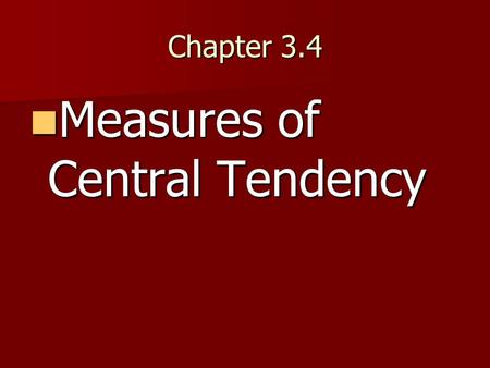 Chapter 3.4 Measures of Central Tendency Measures of Central Tendency.