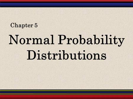 Normal Probability Distributions Chapter 5. § 5.1 Introduction to Normal Distributions and the Standard Distribution.