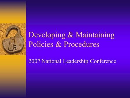 Developing & Maintaining Policies & Procedures 2007 National Leadership Conference.