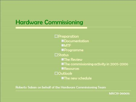 Hardware Commissioning  Preparation Documentation MTF Programme  Status The Review The commissioning activity in 2005-2006 Resources  Outlook The new.