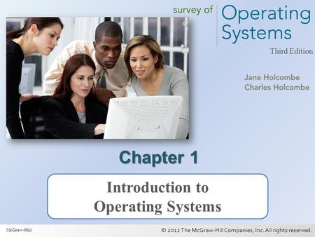 © 2012 The McGraw-Hill Companies, Inc. All rights reserved. 1 Third Edition Chapter 1 Introduction to Operating Systems McGraw-Hill.