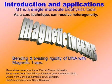 Introduction and applications Bending & twisting rigidity of DNA with Magnetic Traps. MT is a single molecule biophysics tools. As a s.m. technique, can.