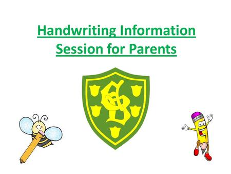 Handwriting Information Session for Parents. Why is handwriting important? Progression in handwriting and the National Curriculum School approach and.