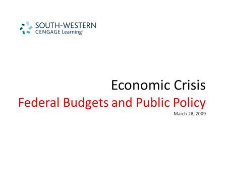 Economic Crisis Federal Budgets and Public Policy March 28, 2009.