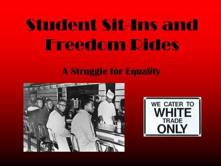 Student Sit-Ins and Freedom Rides A Struggle for Equality.