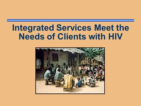 Integrated Services Meet the Needs of Clients with HIV.