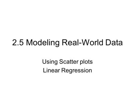 2.5 Modeling Real-World Data Using Scatter plots Linear Regression.
