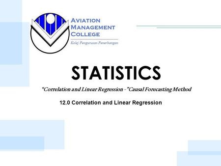 "STATISTICS 12.0 Correlation and Linear Regression ""Correlation and Linear Regression -""Causal Forecasting Method."