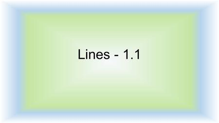 Lines - 1.1. Goal I will review different equations for lines, and find a linear regression equation on my calculator.