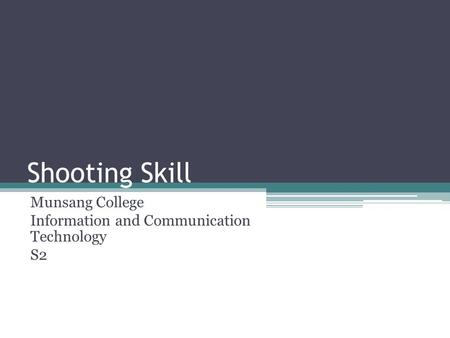 Shooting Skill Munsang College Information and Communication Technology S2.