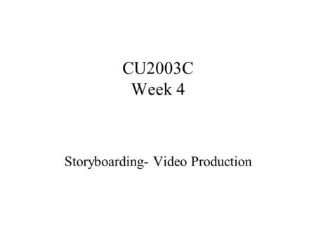 CU2003C Week 4 Storyboarding- Video Production. Why? Some people are sceptical of the idea of creating storyboards. They can be time-consuming. If the.