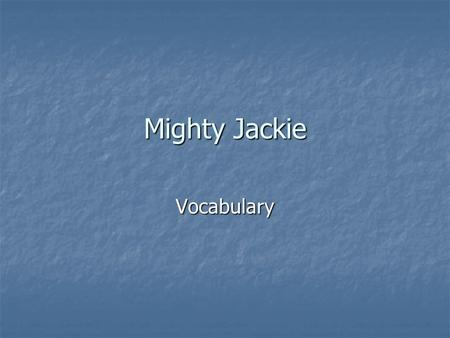 Mighty Jackie Vocabulary. Genre: Historical Fiction Historical Fiction is set in a real time and place in the past. It may include real people and events.