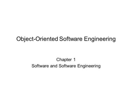 Object-Oriented Software Engineering Chapter 1 Software and Software Engineering.