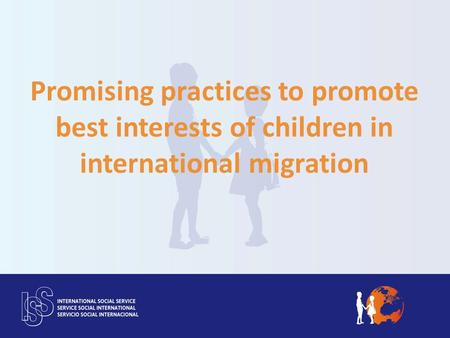 Promising practices to promote best interests of children in international migration.