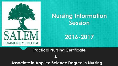 Nursing Information Session 2016-2017 Practical Nursing Certificate & Associate in Applied Science Degree in Nursing Practical Nursing Certificate & Associate.